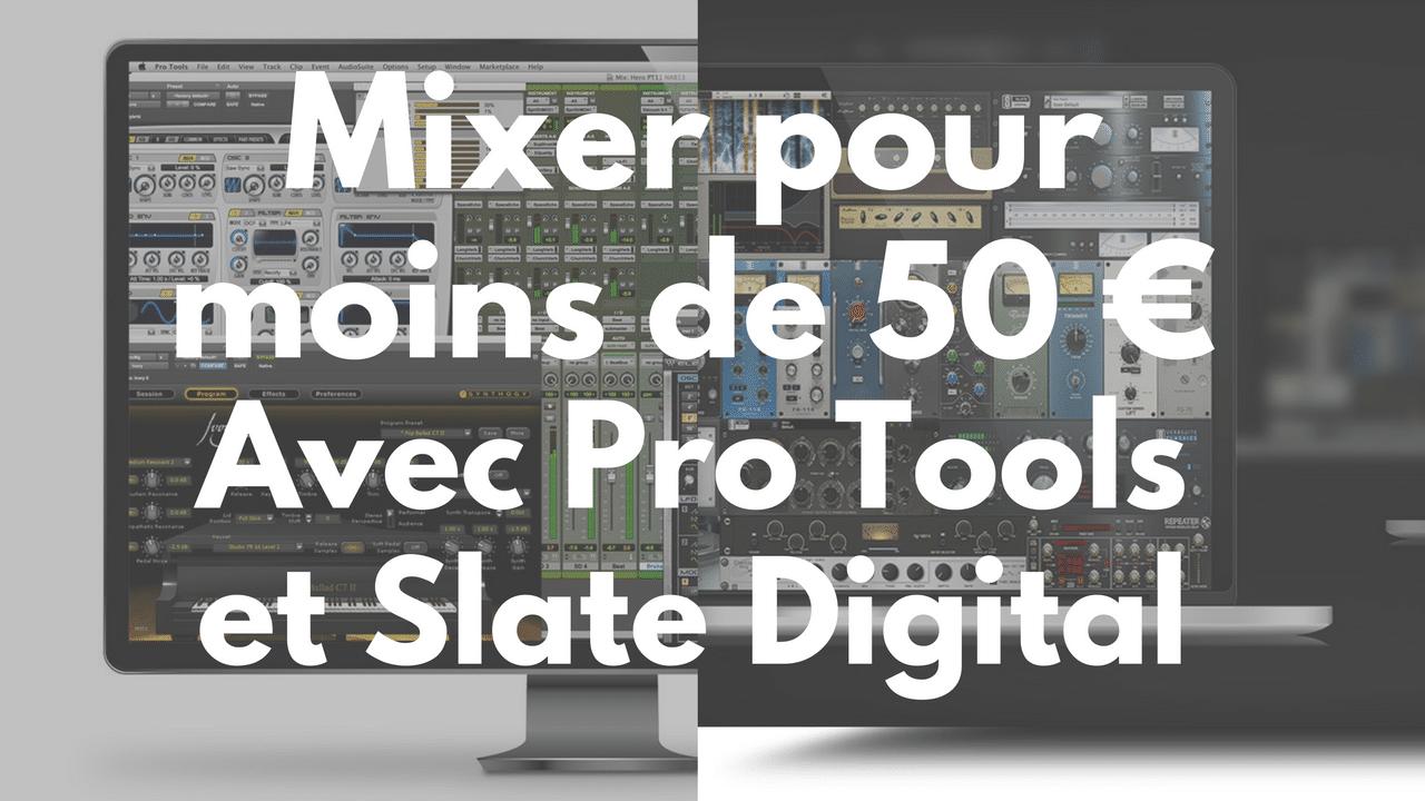 Mixer pour moins de 50 € avec Pro tools et Slate Digital