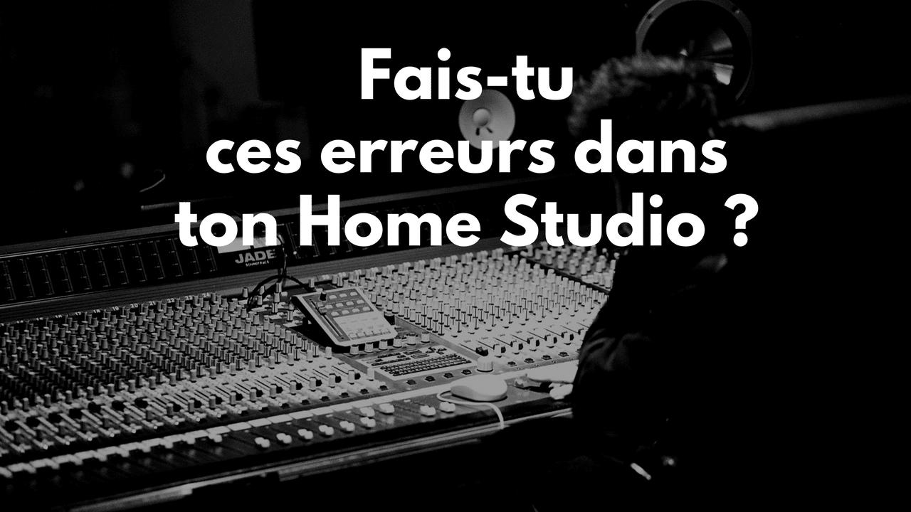 Fais-tu ces erreurs dans ton Home Studio ?