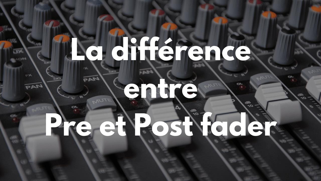 La différence entre le Pre et post fader