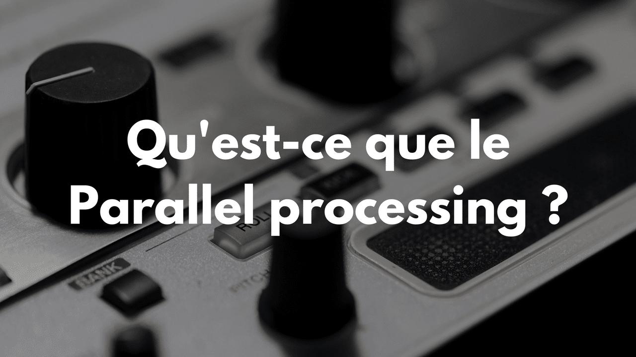 Qu'est-ce que le Parallel processing ?
