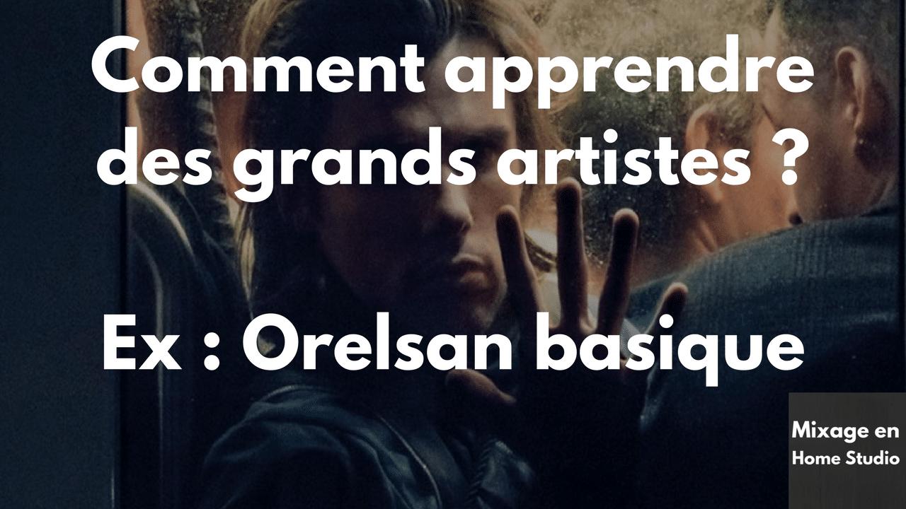 Comment apprendre des grands artistes ? Ex : Orelsan basique