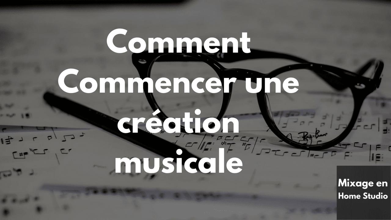 Comment Commencer une création musicale ?
