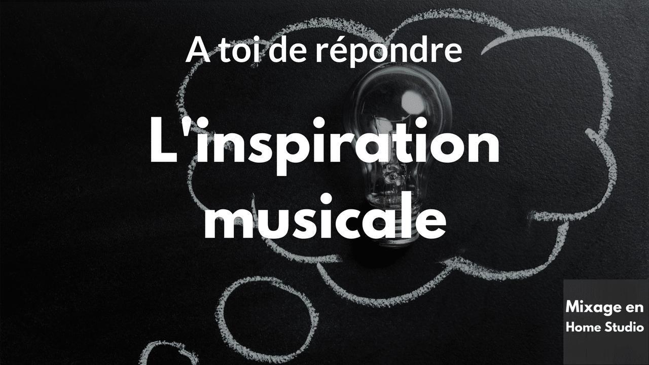 A toi de répondre – Inspiration Musicale [Mixage en Home Studio]