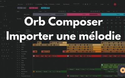 Orb Composer – Comment Importer une mélodie
