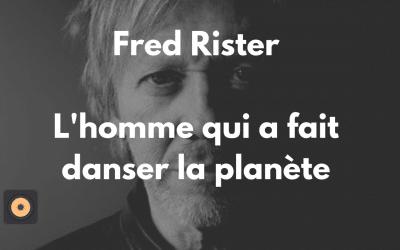 Fred Rister-L'homme qui a fait danser la planète